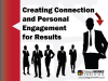 Creating Connections and Personal Engagement for Results