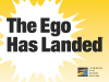 The Ego Has Landed: Part 8